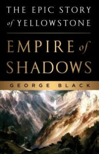 Empire of Shadows: The Epic Story of Yellowstone, by George Black.